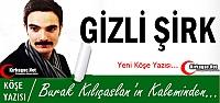BURAK KILIÇASLAN 'GİZLİ ŞİRK'