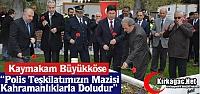 """BÜYÜKKÖSE 'POLİS TEŞKİLATIMIZIN MAZİSİ KAHRAMANLIKLARLA DOLUDUR"""""""