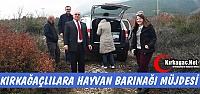 """BÜYÜKŞEHİR'DEN KIRKAĞAÇLILARA 'HAYVAN BARINAĞI"""" MÜJDESİ"""
