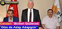 """CANDAN 'BİRİLERİ ÜZÜLECEK OLSA DA ADAY ADAYIYIM""""(VİDEO)"""