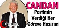 """CANDAN 'PARTİMİN VERDİĞİ HER GÖREVE HAZIRIM"""""""