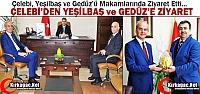 ÇELEBİ, YEŞİLBAŞ ve GEDÜZ'Ü ZİYARET...