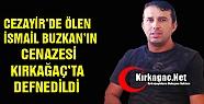CEZAYİR'DE ÖLEN İSMAİL, KIRKAĞAÇ'TA...