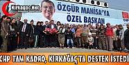 CHP TAM KADRO, KIRKAĞAÇ'TA DESTEK İSTEDİ