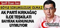"""CHP'Lİ İREN 'BÖYLE SORUMSUZLUK OLMAZ"""""""