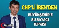 CHP'Lİ İREN'DEN BÜYÜKŞEHİR BELEDİYESİNE...
