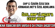 CHP'Lİ ÖZEL 'KINA YAKACAK BİRİ VARSA O DA AKÇAY'DIR'
