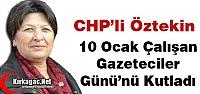 """CHP'Lİ ÖZTEKİN 'GAZETECİLER GÜNÜNÜ"""" KUTLADI"""