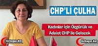 ÇULHA 'KADINLARA ÖZGÜRLÜK ve ADALET CHP İLE GELECEK'