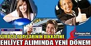 EHLİYET ALIMINDA YENİ DÖNEM BAŞLIYOR