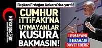 ERDOĞAN 'CUMHUR İTTİFAKINA UYMAYANLAR KUSURA BAKMASIN'