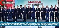 ERDOĞAN KIRKAĞAÇ'TA Kİ AÇILIŞLARI...