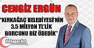 """ERGÜN 'KIRKAĞAÇ'IN 3.5 MİLYON TL'LİK BORCUNU BİZ ÖDEDİK"""""""