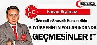 """ERYILMAZ 'BÜYÜKŞEHİR'İN YOLLARINDAN DA GEÇMESİNLER!"""""""