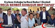 """ERYILMAZ """"RECAİ BERBER KONUŞUR MHP YAPAR"""""""