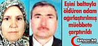 EŞ CİNAYETİNDE KARAR 'MÜEBBET HAPİS'