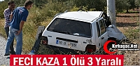 FECİ KAZA...1 ÖLÜ 3 YARALI...