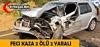 FECİ KAZA..2 ÖLÜ 2 YARALI
