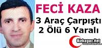 FECİ KAZA.. 3 ARAÇ ÇARPIŞTI 2 ÖLÜ 6 YARALI