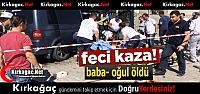 FECİ KAZA..BABA-OĞUL ÖLDÜ