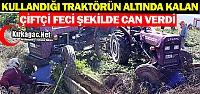FECİ KAZA..KULLANDIĞI TRAKTÖRÜN ALTINDA KALARAK ÖLDÜ