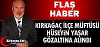FLAŞ HABER..İLÇE MÜFTÜSÜ YAŞAR GÖZALTINA ALINDI