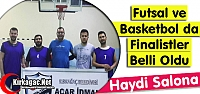 FUTSAL ve BASKETBOL DA FİNALİSTLER BELLİ...