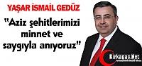 GEDÜZ 'AZİZ ŞEHİTLERİMİZİ SAYGIYLA...