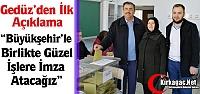 """GEDÜZ 'BÜYÜKŞEHİR'LE BİRLİKTE GÜZEL İŞLERE İMZA ATACAĞIZ"""""""