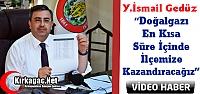 """GEDÜZ 'DOĞALGAZI İLÇEMİZE KAZANDIRACAĞIZ""""(VİDEO)"""