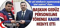 GEDÜZ PERSONELİNE TÖRENLE 'KALEM' HEDİYE' ETTİ