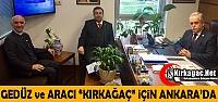 """GEDÜZ ve ARACI 'KIRKAĞAÇ"""" İÇİN ANKARA'DA"""