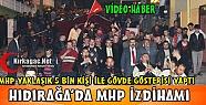HIDIRAĞA'DA MHP İZDİHAMI(VİDEO)