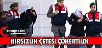 HIRSIZLIK ÇETESİ ÇÖKERTİLDİ