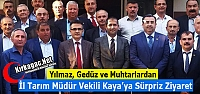 İL TARIM MÜDÜR VEKİLİ KAYA'YA SÜRPRİZ...