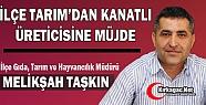 İLÇE TARIM'DAN KANATLI ÜRETİCİSİNE...