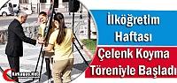 İLKÖĞRETİM HAFTASI ÇELENK KOYMA TÖRENİYLE...