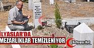 İLYASLAR'DA MEZARLIKLAR TEMİZLENİYOR