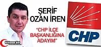 "İREN 'CHP İLÇE BAŞKANLIĞINA ADAYIM"""