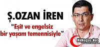 """İREN 'EŞİT VE ENGELSİZ BİR YAŞAM TEMENNİSİYLE"""""""
