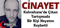 KAHVEHANE'DE CİNAYET