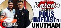 KALEDO BAKLAVA POLİS HAFTASINI UNUTMADI
