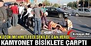 KAMYONET BİSİKLETE ÇARPTI 1 ÖLÜ