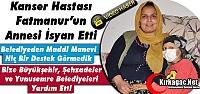 KANSER HASTASI FATMANUR'UN ANNESİ BELEDİYE'YE...