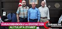KARAOSMANOĞLU ve ERKÖSE'DEN TULUP'A ZİYARET