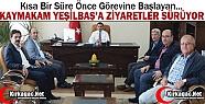 KAYMAKAM Dr.YEŞİLBAŞ'A ZİYARETLER...