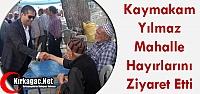 KAYMAKAM YILMAZ MAHALLE HAYIRLARINA KATILDI