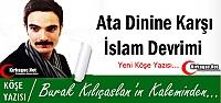 KILIÇASLAN 'ATA DİNİNE KARŞI İSLAM DEVRİMİ !'