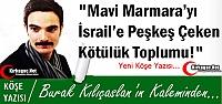 KILIÇASLAN 'MAVİ MARMARAY'I İSRAİL'E PEŞKEŞ ÇEKEN KÖTÜLÜK TOPLUMU !'