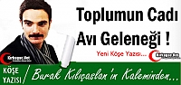 KILIÇASLAN 'TOPLUMUN CADI AVI GELENEĞİ!'